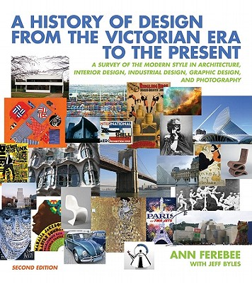 A History of Design from the Victorian Era to the Present By Ferebee, Ann/ Byles, Jeff (CON)